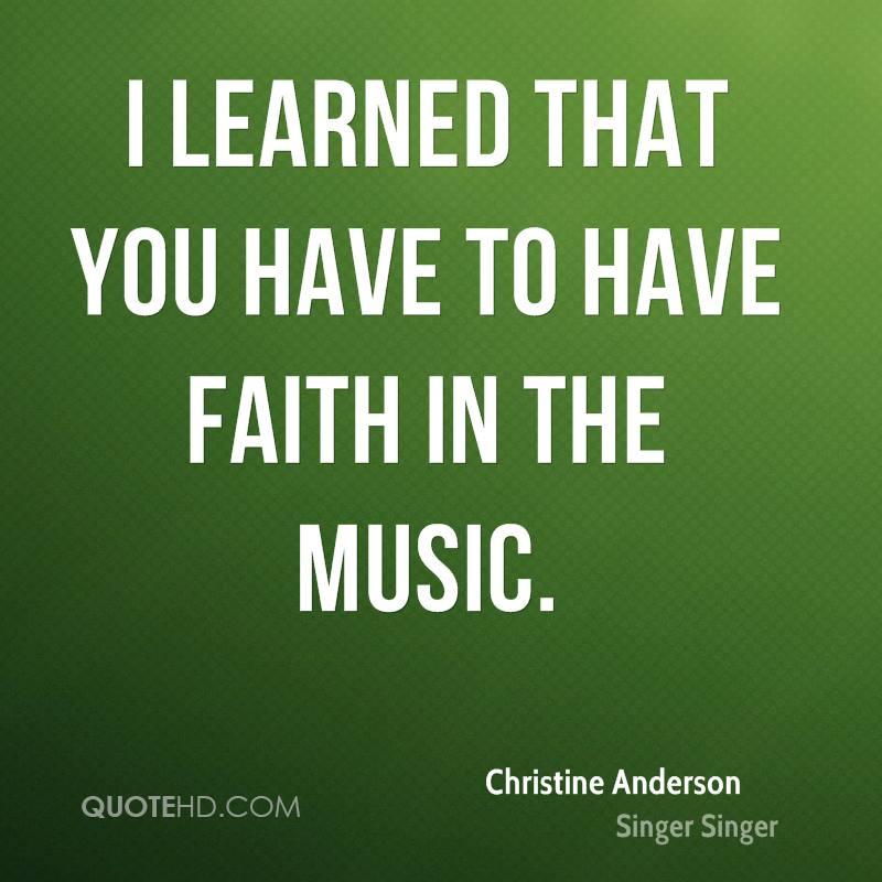 I learned that you have to have faith in the music.