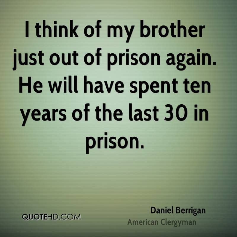 I think of my brother just out of prison again. He will have spent ten years of the last 30 in prison.