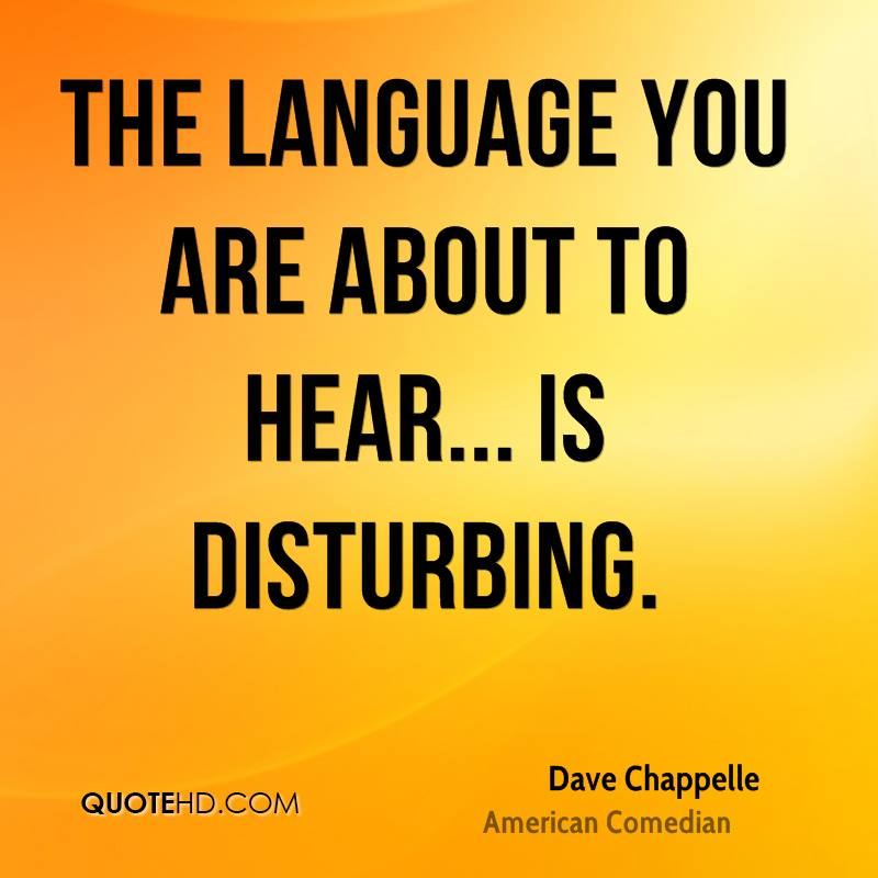The language you are about to hear... is disturbing.