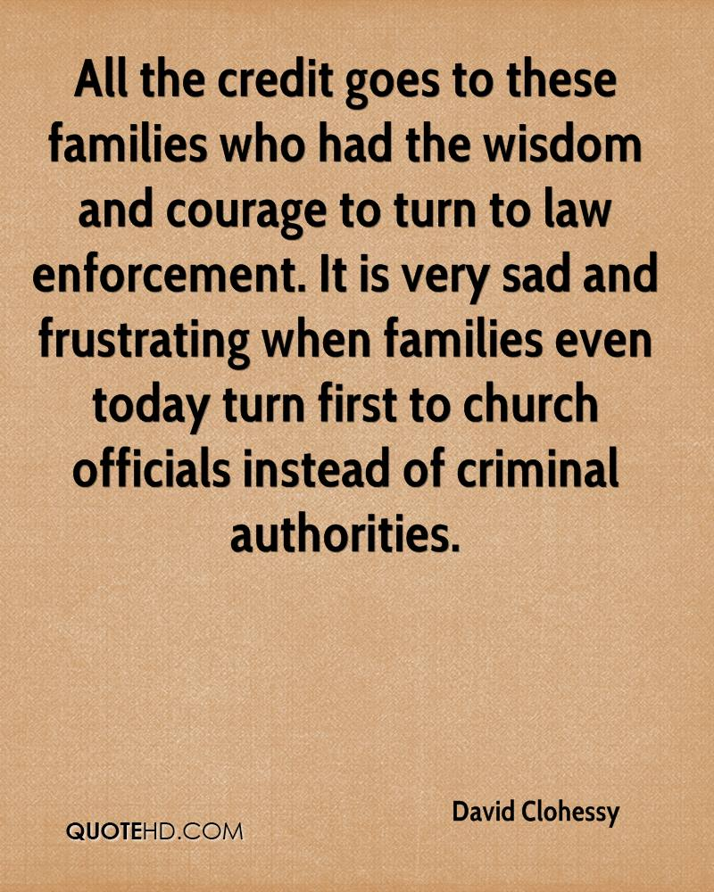 All the credit goes to these families who had the wisdom and courage to turn to law enforcement. It is very sad and frustrating when families even today turn first to church officials instead of criminal authorities.