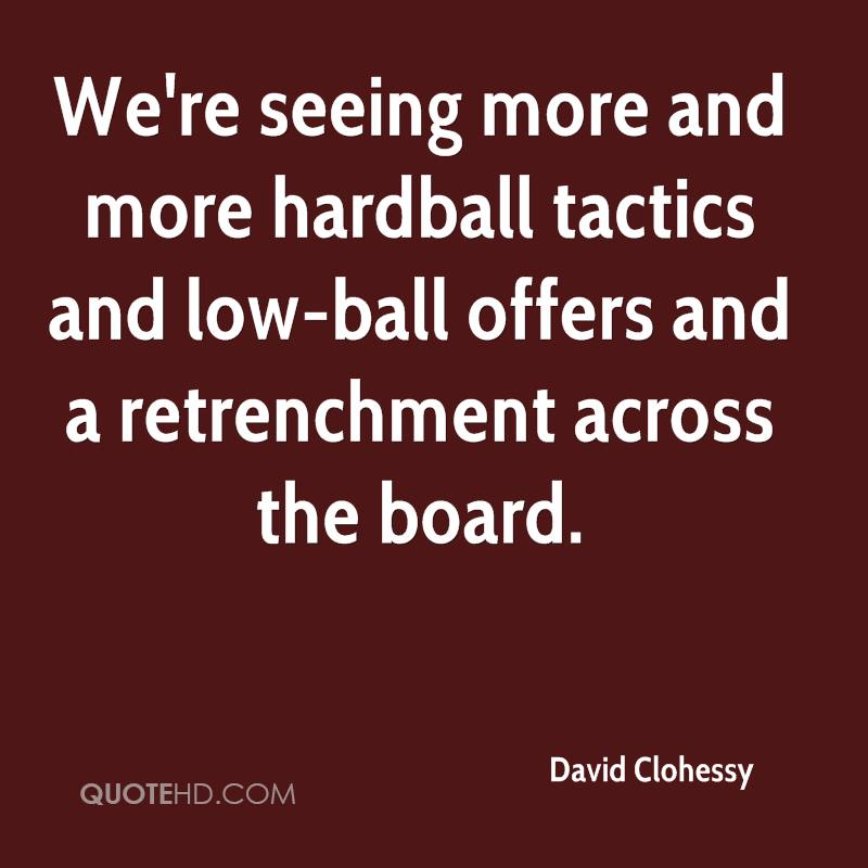 We're seeing more and more hardball tactics and low-ball offers and a retrenchment across the board.