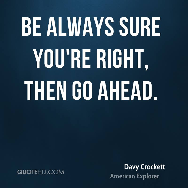 Be always sure you're right, then go ahead.
