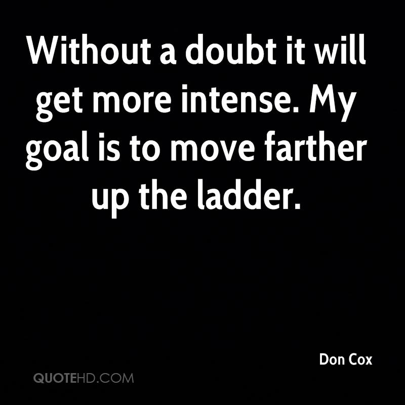 Without a doubt it will get more intense. My goal is to move farther up the ladder.