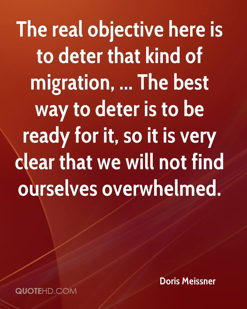 The real objective here is to deter that kind of migration, ... The best way to deter is to be ready for it, so it is very clear that we will not find ourselves overwhelmed.
