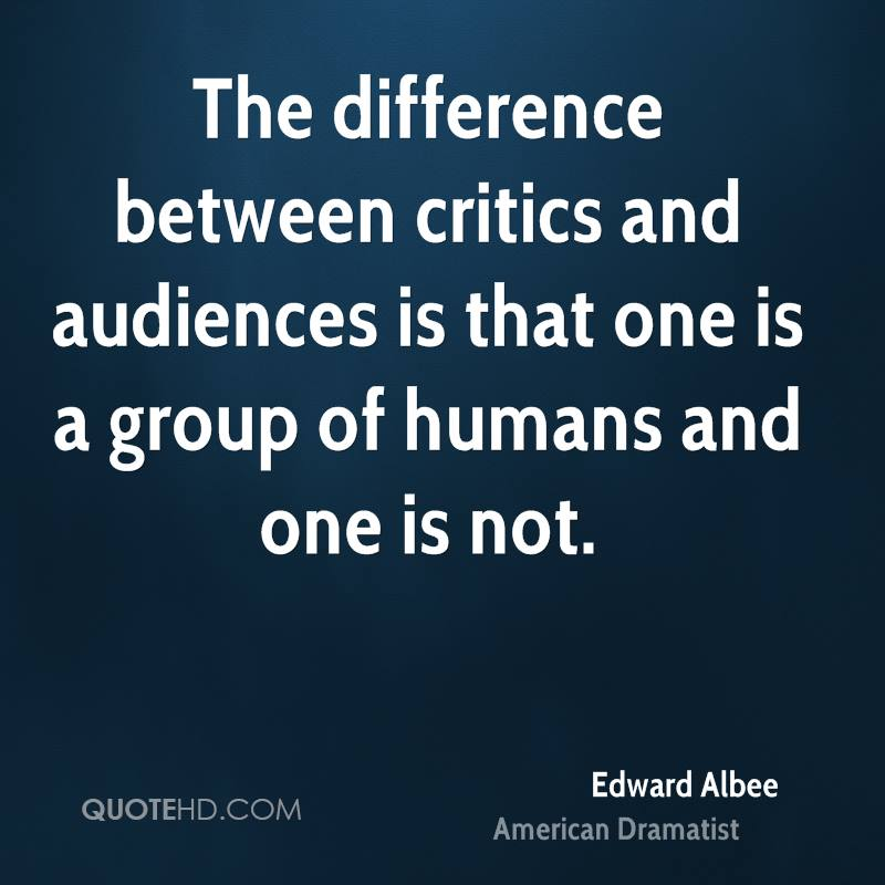 The difference between critics and audiences is that one is a group of humans and one is not.