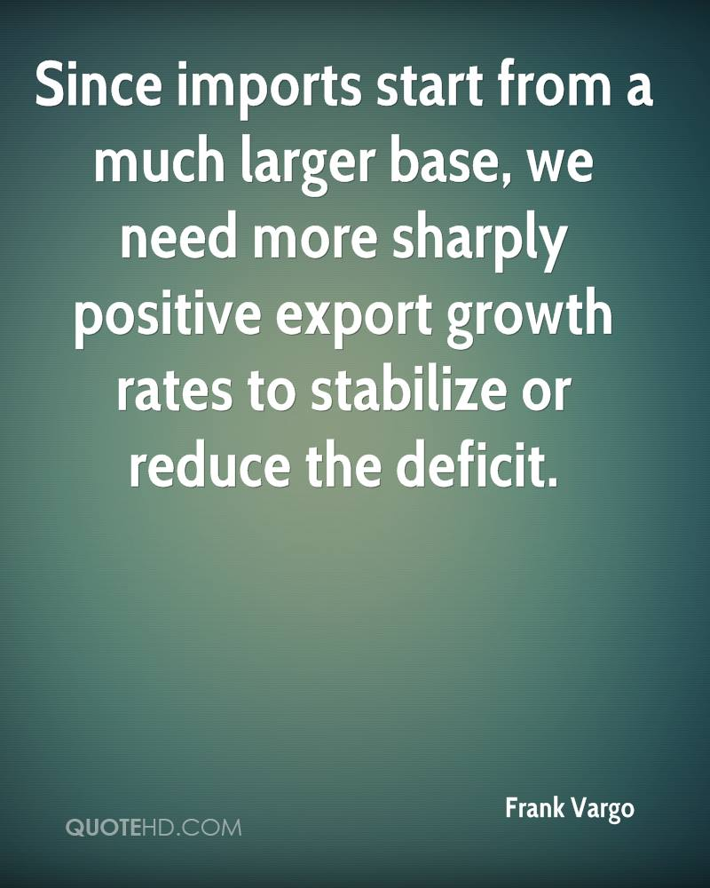 Since imports start from a much larger base, we need more sharply positive export growth rates to stabilize or reduce the deficit.