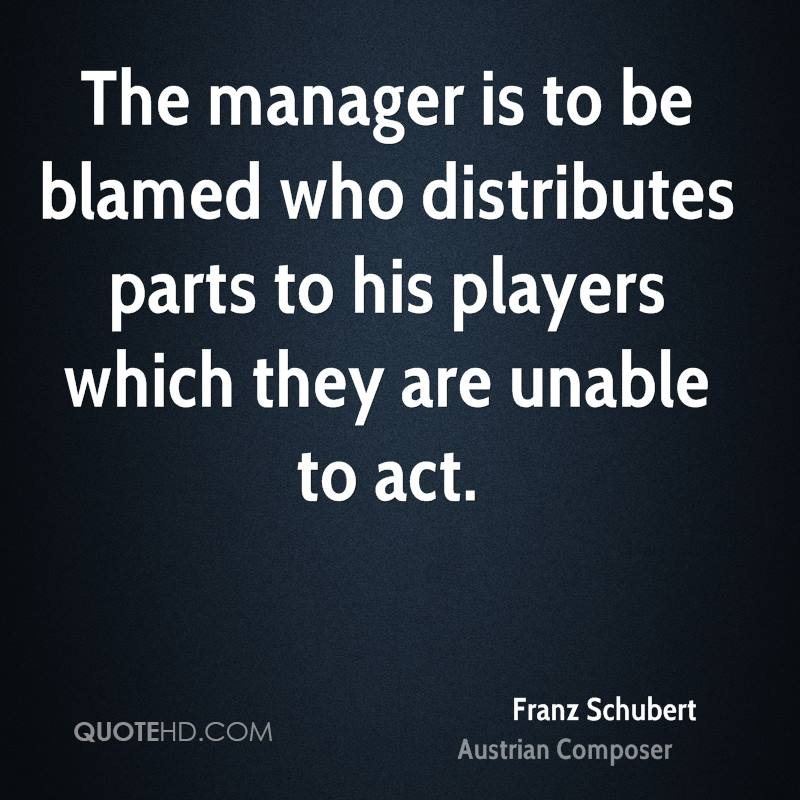 The manager is to be blamed who distributes parts to his players which they are unable to act.