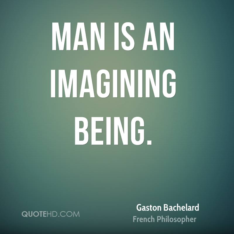 Man is an imagining being.