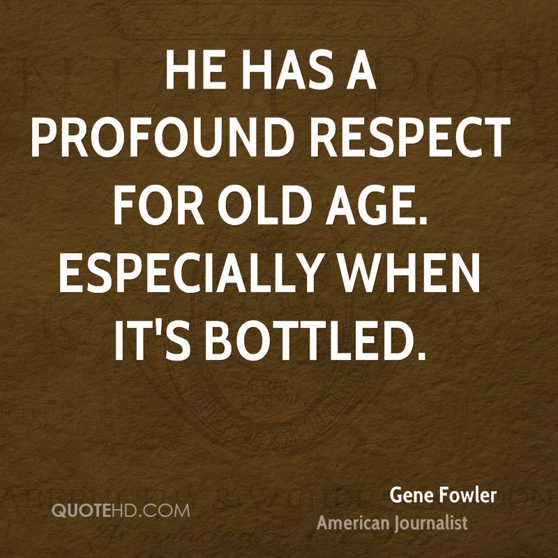 He has a profound respect for old age. Especially when it's bottled.
