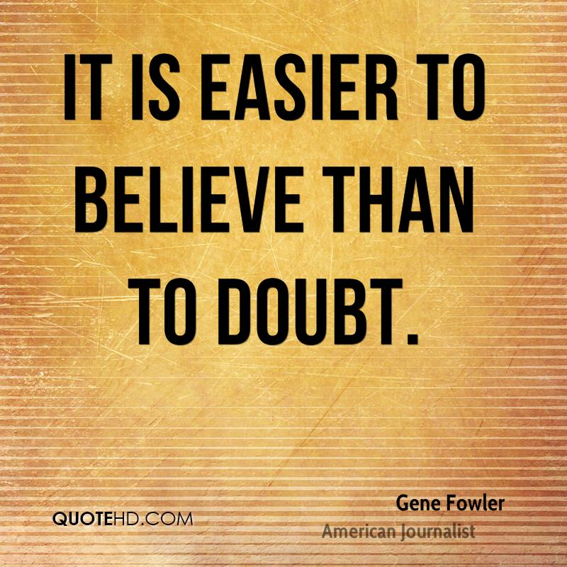 It is easier to believe than to doubt.