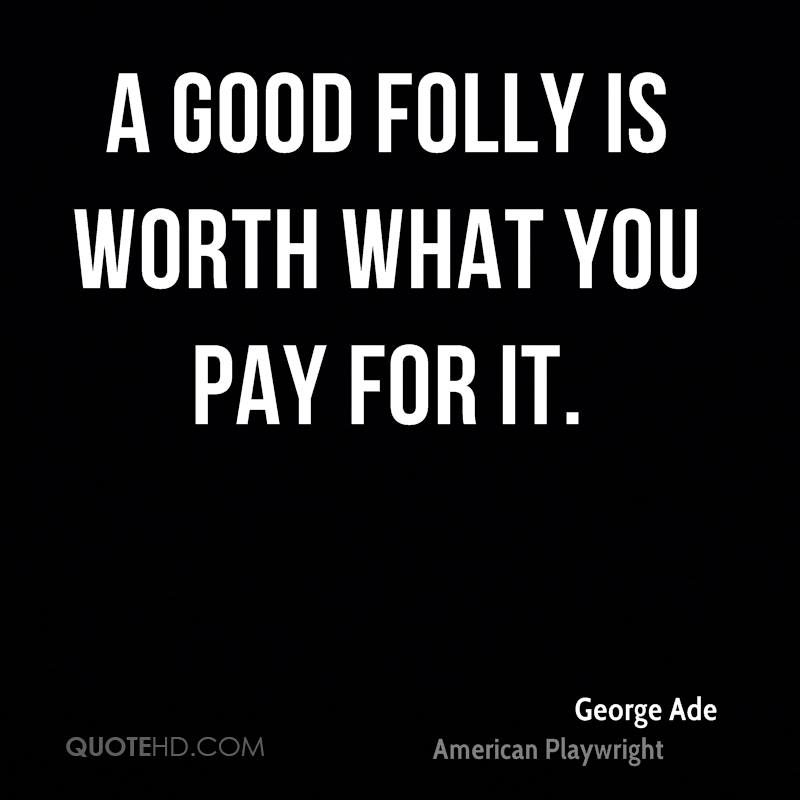 A good folly is worth what you pay for it.