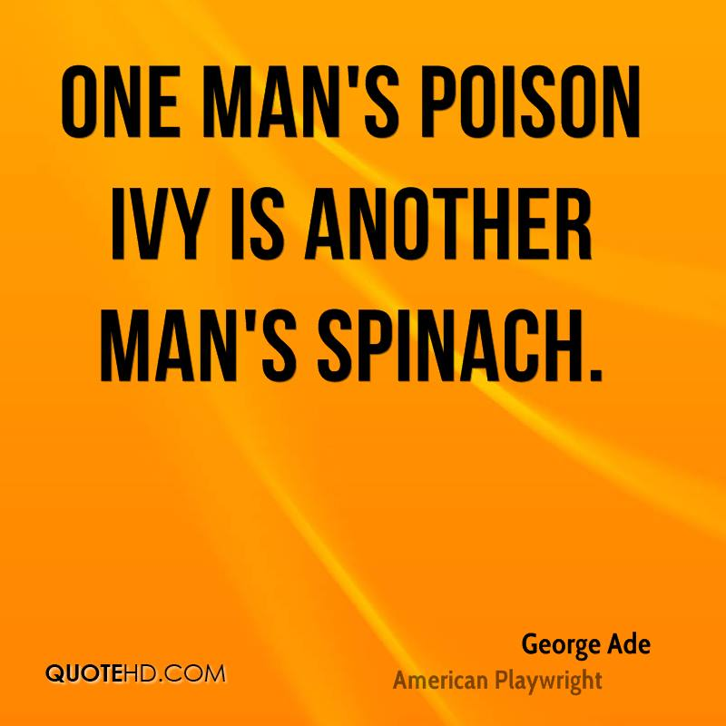 one man meat is another man poison essay One mans meat is another mans poison onemansmeatisanothermanspoison is a pattern of natural and sometimes innate variances between people it can also suggest incompatible preferences and choices.