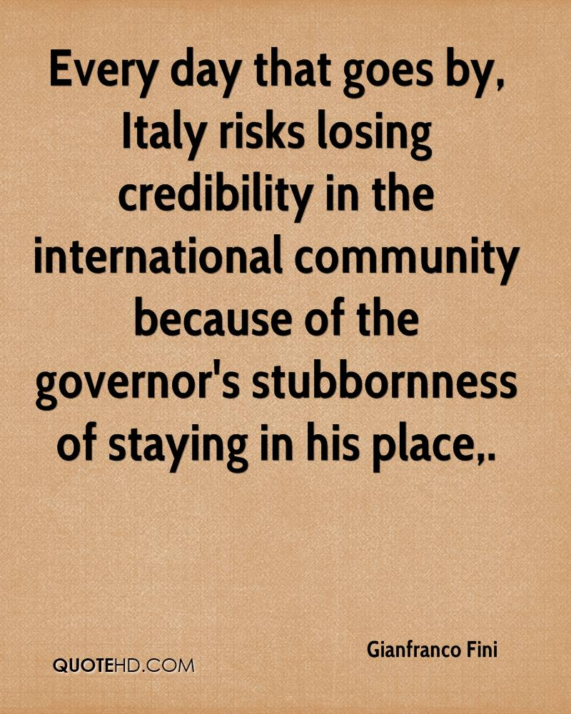 Every day that goes by, Italy risks losing credibility in the international community because of the governor's stubbornness of staying in his place.