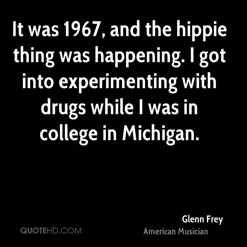 It was 1967, and the hippie thing was happening. I got into experimenting with drugs while I was in college in Michigan.