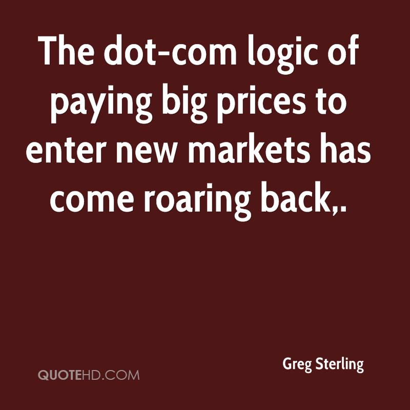 The dot-com logic of paying big prices to enter new markets has come roaring back.