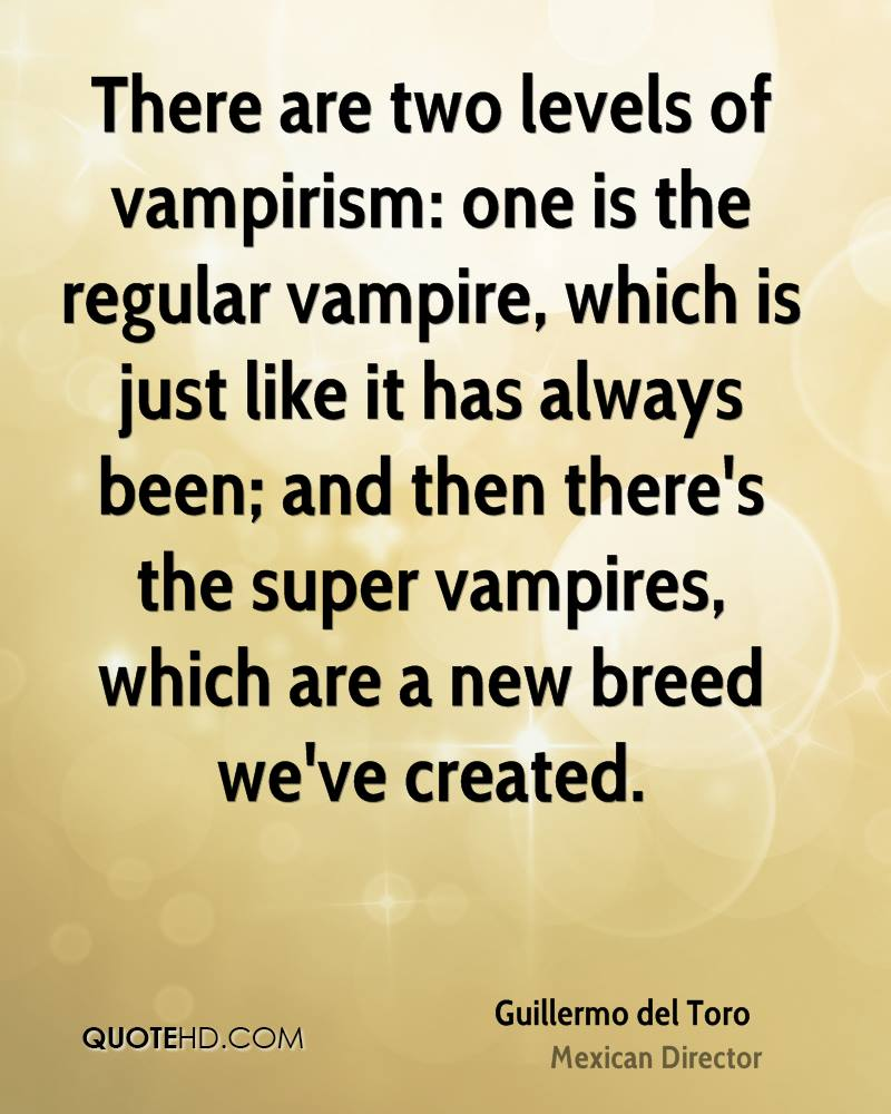 There are two levels of vampirism: one is the regular vampire, which is just like it has always been; and then there's the super vampires, which are a new breed we've created.