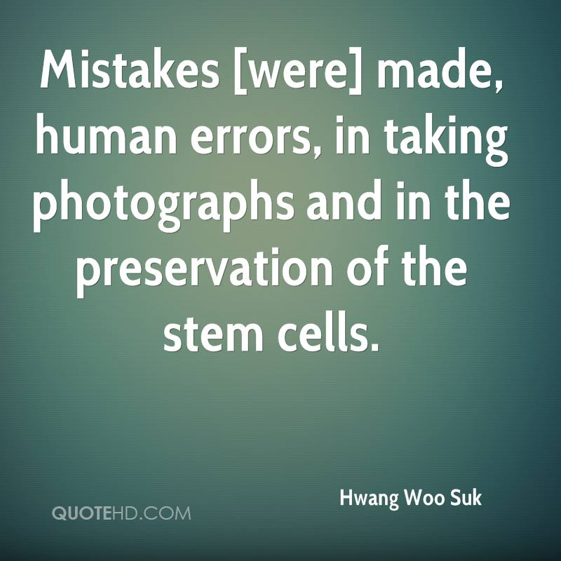 Mistakes [were] made, human errors, in taking photographs and in the preservation of the stem cells.