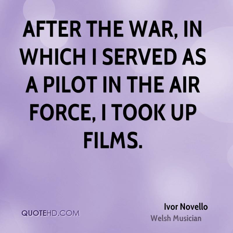 After the war, in which I served as a pilot in the Air Force, I took up films.