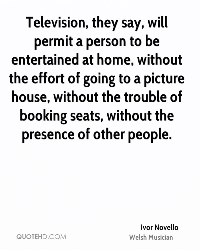 Television, they say, will permit a person to be entertained at home, without the effort of going to a picture house, without the trouble of booking seats, without the presence of other people.