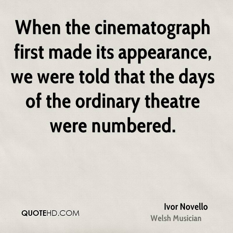 When the cinematograph first made its appearance, we were told that the days of the ordinary theatre were numbered.