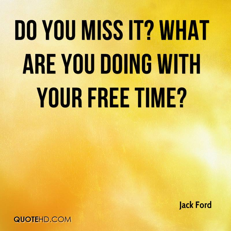 Do you miss it? What are you doing with your free time?