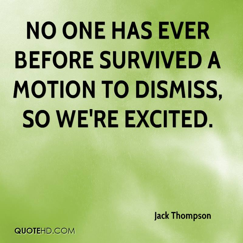 No one has ever before survived a motion to dismiss, so we're excited.