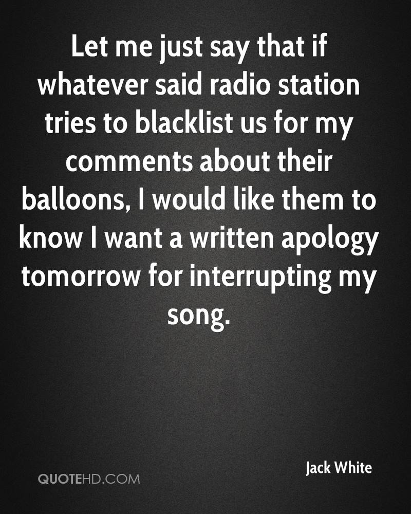 Let me just say that if whatever said radio station tries to blacklist us for my comments about their balloons, I would like them to know I want a written apology tomorrow for interrupting my song.