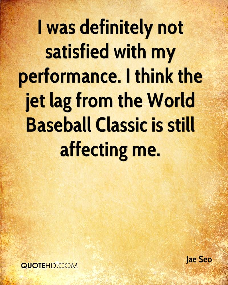 I was definitely not satisfied with my performance. I think the jet lag from the World Baseball Classic is still affecting me.