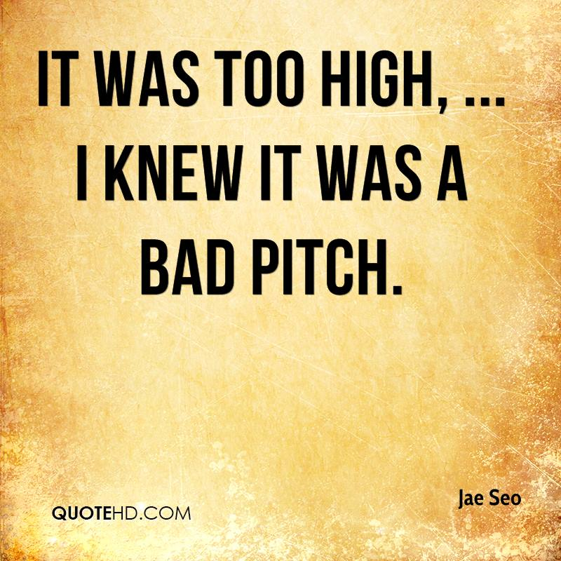 It was too high, ... I knew it was a bad pitch.
