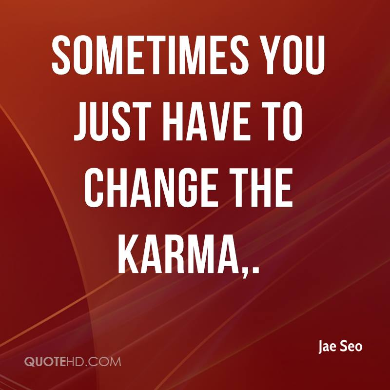 Sometimes you just have to change the karma.