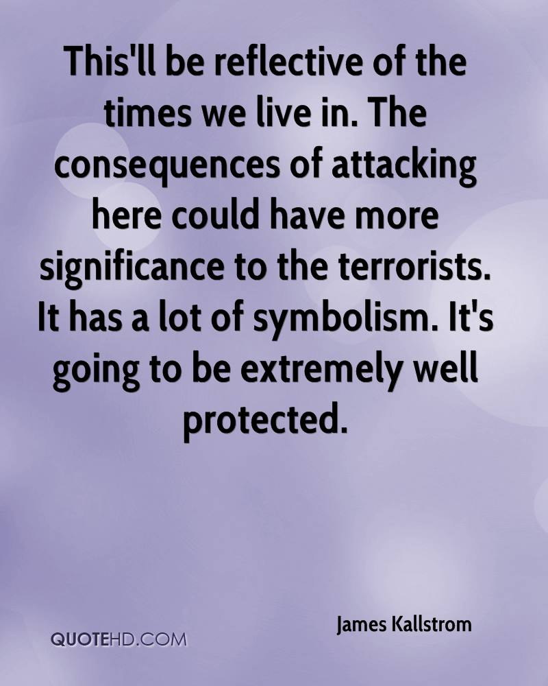 This'll be reflective of the times we live in. The consequences of attacking here could have more significance to the terrorists. It has a lot of symbolism. It's going to be extremely well protected.