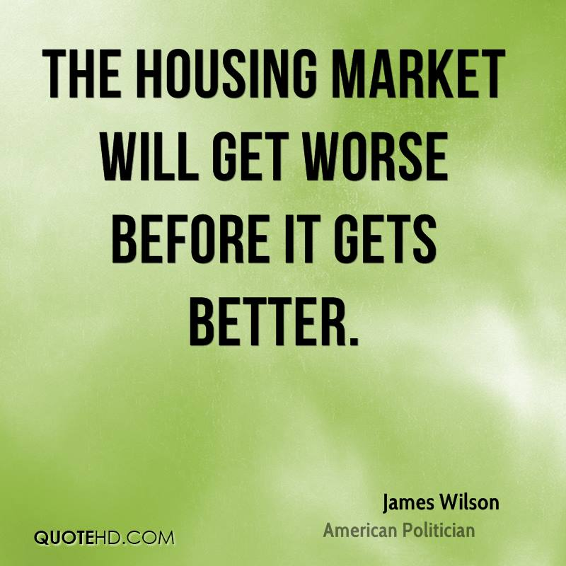 The housing market will get worse before it gets better.