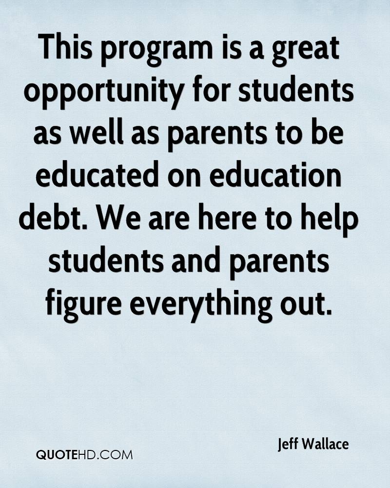 This program is a great opportunity for students as well as parents to be educated on education debt. We are here to help students and parents figure everything out.
