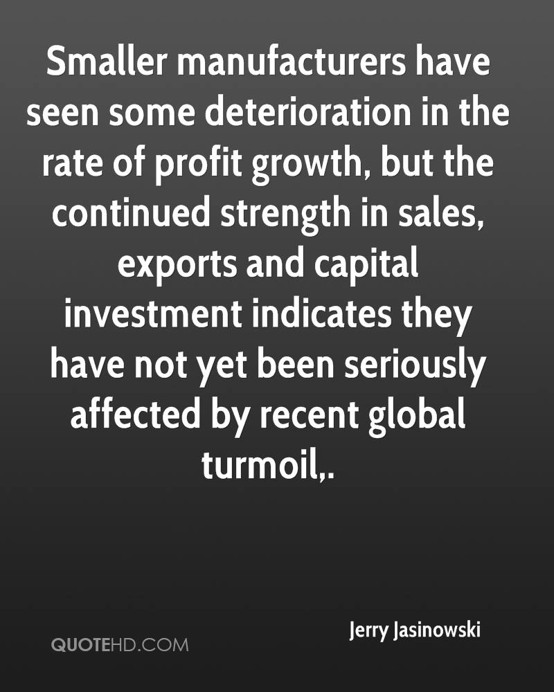 Smaller manufacturers have seen some deterioration in the rate of profit growth, but the continued strength in sales, exports and capital investment indicates they have not yet been seriously affected by recent global turmoil.