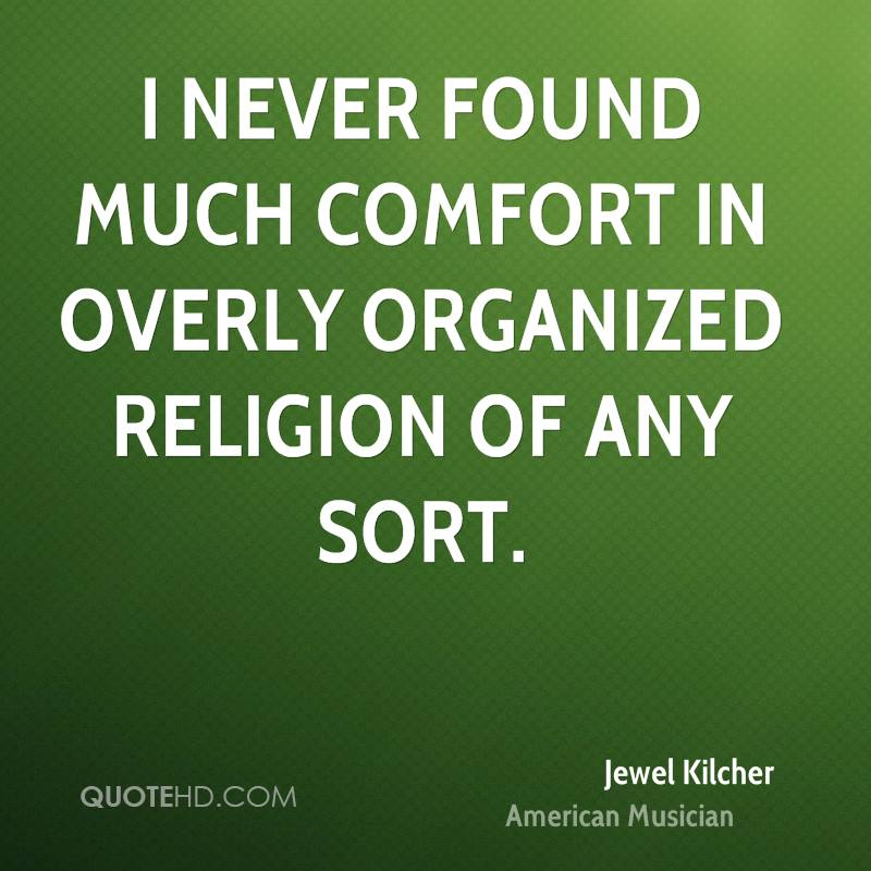 I never found much comfort in overly organized religion of any sort.