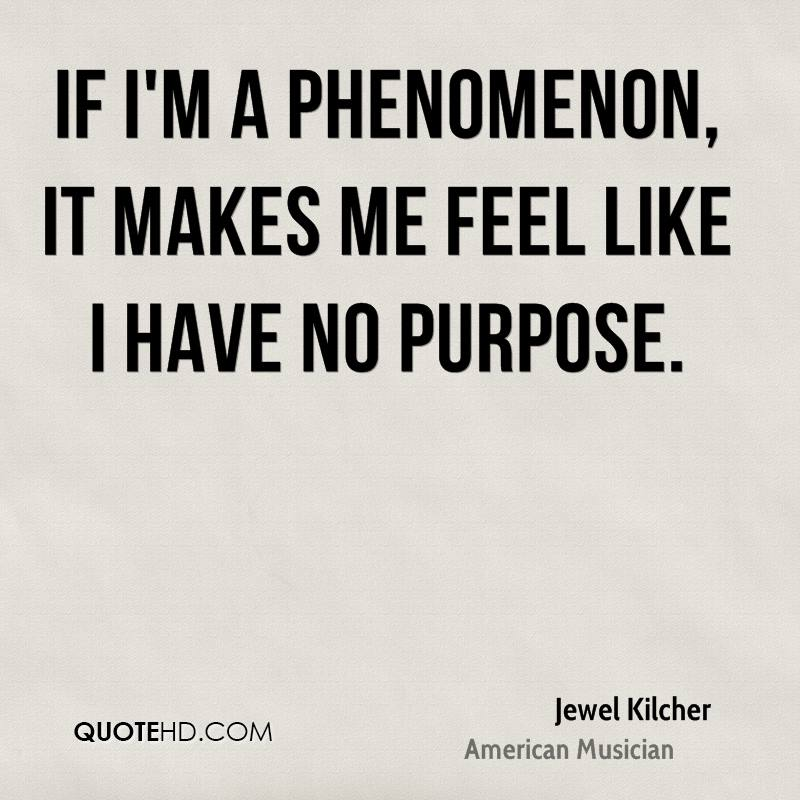 If I'm a phenomenon, it makes me feel like I have no purpose.