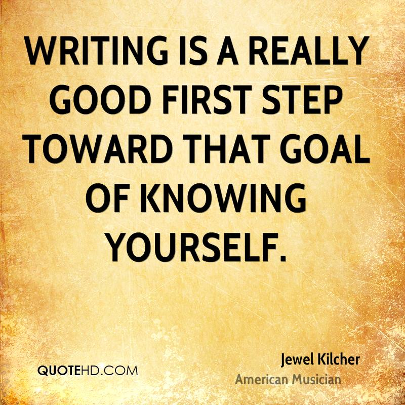 Writing is a really good first step toward that goal of knowing yourself.