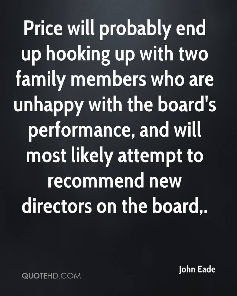 Price will probably end up hooking up with two family members who are unhappy with the board's performance, and will most likely attempt to recommend new directors on the board.
