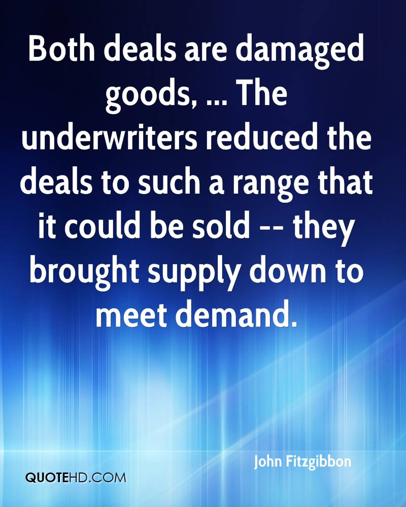 Both deals are damaged goods, ... The underwriters reduced the deals to such a range that it could be sold -- they brought supply down to meet demand.