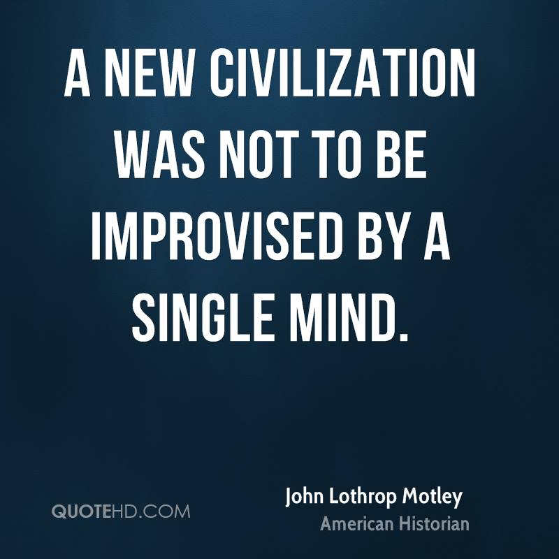 A new civilization was not to be improvised by a single mind.