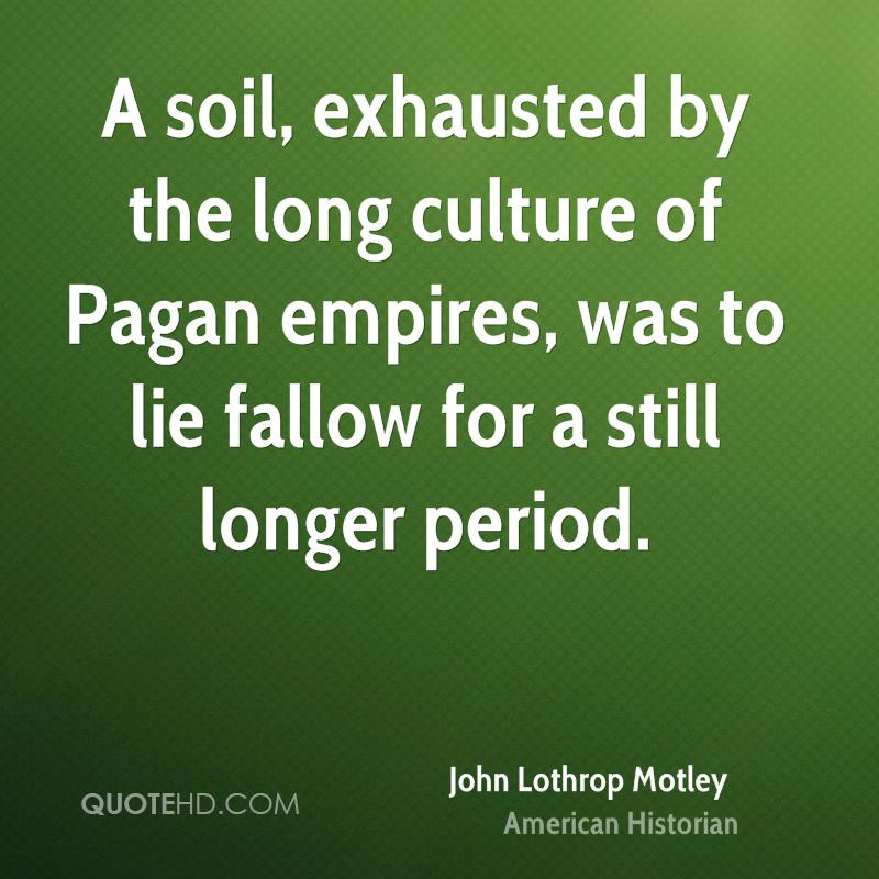A soil, exhausted by the long culture of Pagan empires, was to lie fallow for a still longer period.