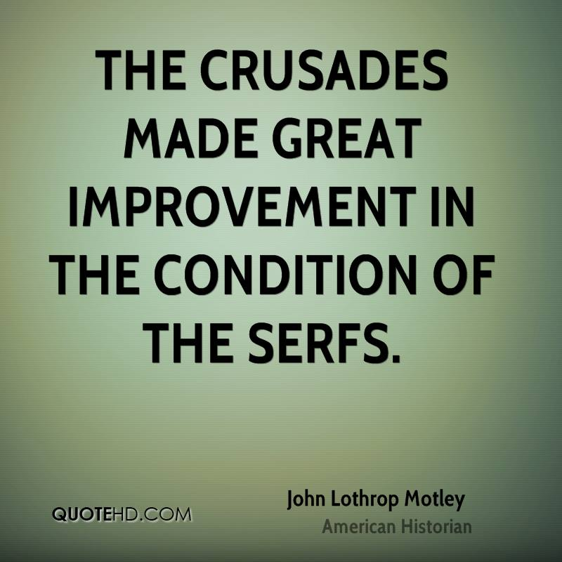 The crusades made great improvement in the condition of the serfs.