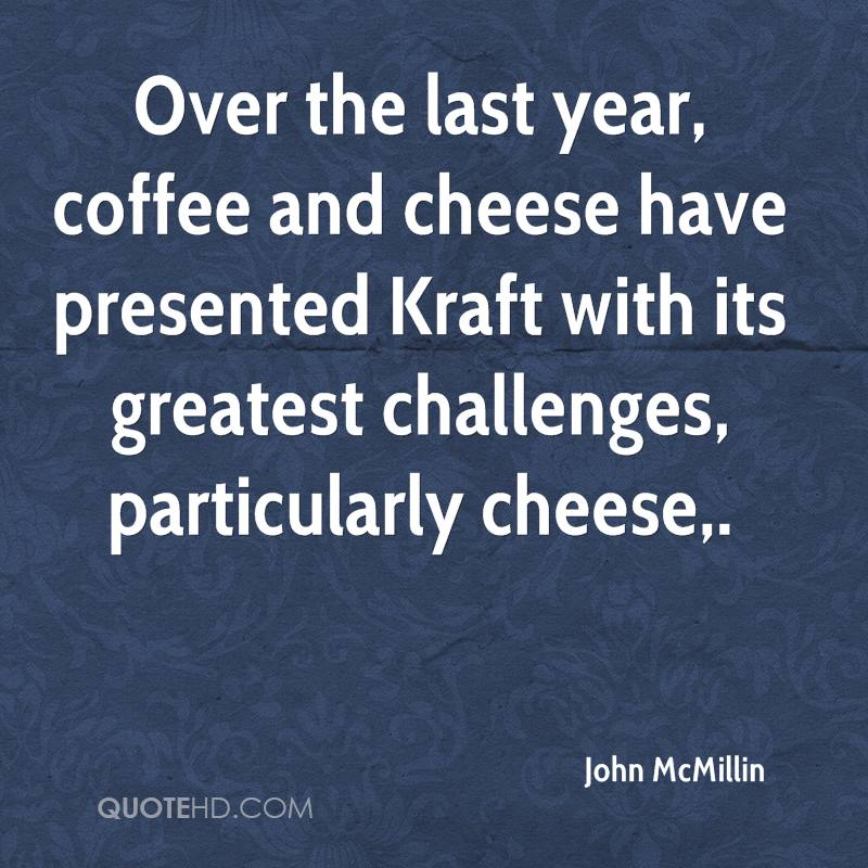 Over the last year, coffee and cheese have presented Kraft with its greatest challenges, particularly cheese.