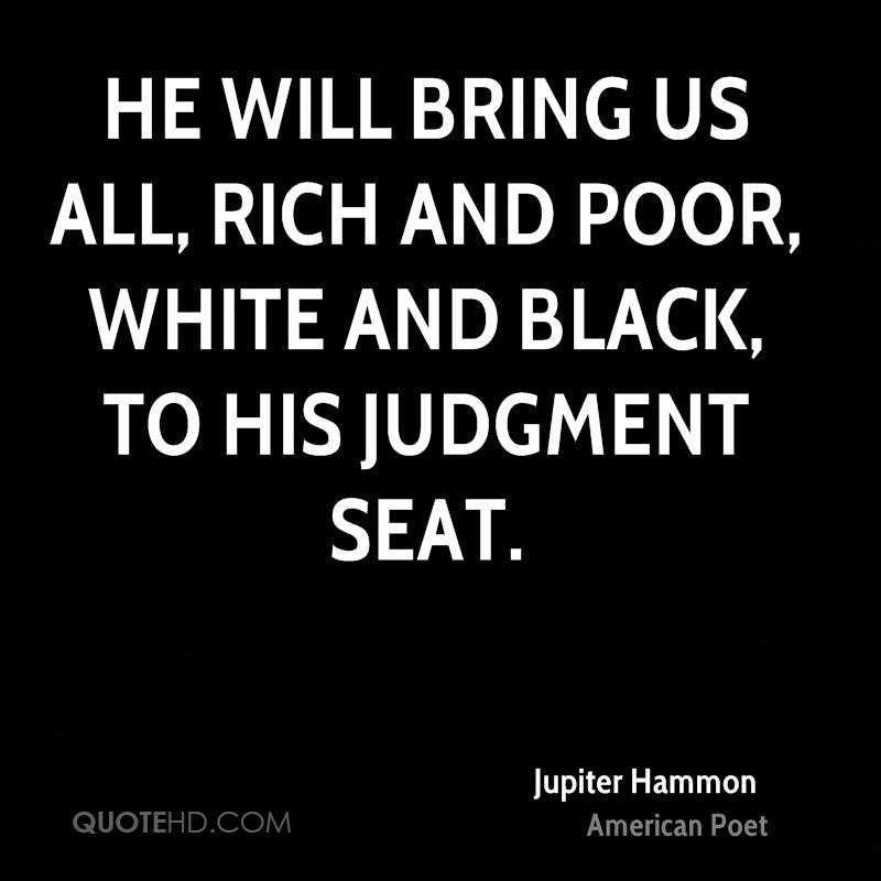 He will bring us all, rich and poor, white and black, to his judgment seat.