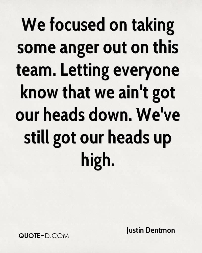 We focused on taking some anger out on this team. Letting everyone know that we ain't got our heads down. We've still got our heads up high.