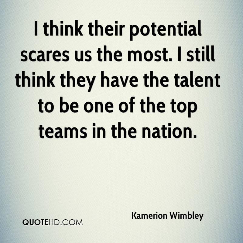 I think their potential scares us the most. I still think they have the talent to be one of the top teams in the nation.