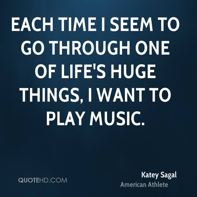 Each time I seem to go through one of life's huge things, I want to play music.