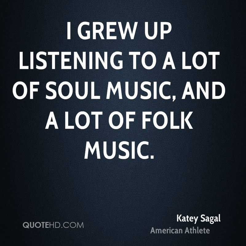 I grew up listening to a lot of soul music, and a lot of folk music.