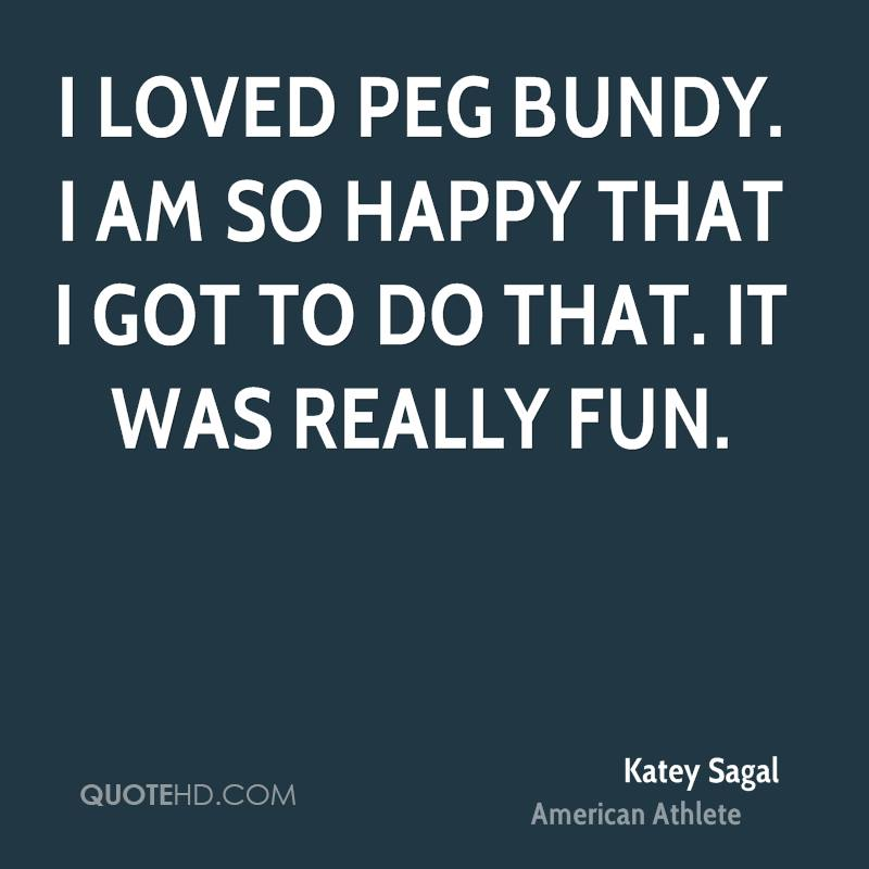I loved Peg Bundy. I am so happy that I got to do that. It was really fun.