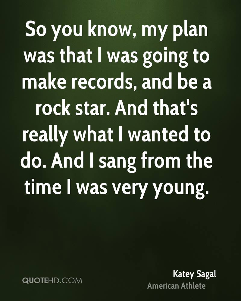 So you know, my plan was that I was going to make records, and be a rock star. And that's really what I wanted to do. And I sang from the time I was very young.